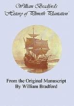William Bradford's History of Plimoth Plantation: From the Original Manuscript, by William Bradford