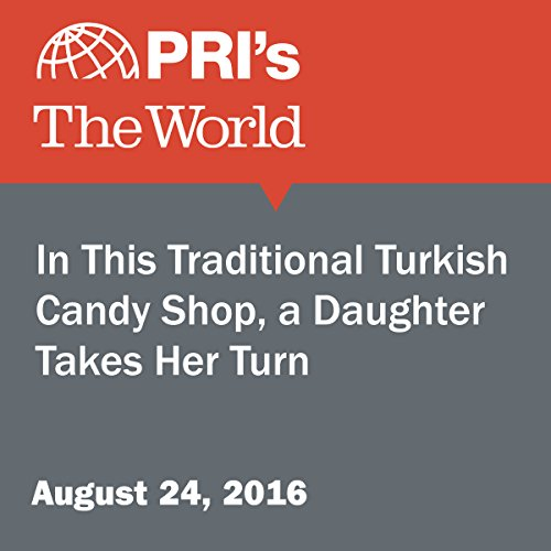 In This Traditional Turkish Candy Shop, a Daughter Takes Her Turn audiobook cover art