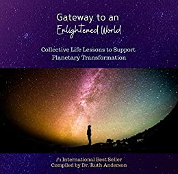Gateway to an Enlightened World: Collective Life Lessons to Support Planetary Transformation (English Edition) van [Ruth Anderson]