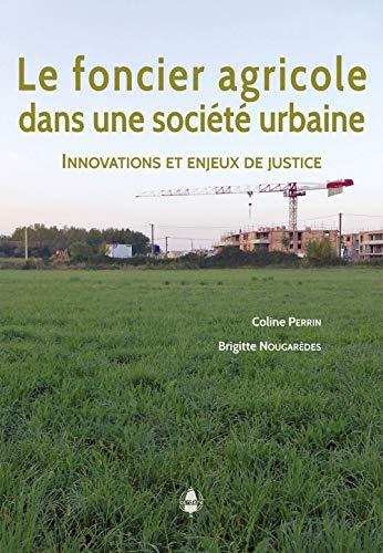 Le foncier agricole dans une société urbaine : Innovations et enjeux de justice