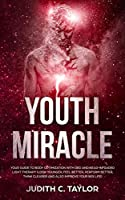The Youth Miracle: Forget Everything You Know About Facebook Advertising And Follow The Advice From A Marketing Veteran Showing You How To Transform Pennies Into Millions