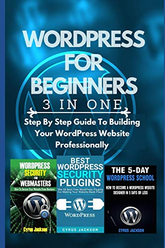 WordPress For Beginners (3 In 1 WordPress Guide): Step By Step Guide To Building Your WordPress Website Professionally