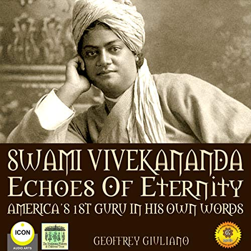 Swami Vivekananda Echoes of Eternity     America's 1st Guru in His Own Words              By:                                                                                                                                 Geoffrey Giuliano                               Narrated by:                                                                                                                                 Geoffrey Giuliano                      Length: 1 hr and 51 mins     Not rated yet     Overall 0.0