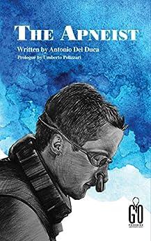 THE APNEIST: Prologue by Umberto Pelizzari by [Antonio Del Duca, Hector Gomez, Iris Margarita Fuentes, Umberto Pelizzari, Carolina Osuna]