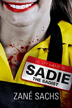 Sadie the Sadist: X-tremely Black Humor/Horror by [Zané Sachs]