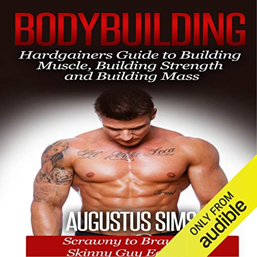Bodybuilding: Hardgainers Guide to Building Muscle, Building Strength and Building Mass - Scrawny to Brawny Skinny Guys Edition (BONUS Bodybuilding Workout, Bodybuilding Diet, Bodybuilding Cookbook) Titelbild