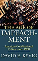 The Age of Impeachment: American Constitutional Culture Since 1960