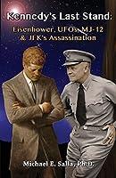 Kennedy's Last Stand: Eisenhower, UFOs, MJ-12 & JFK's Assassination