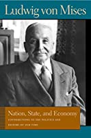 Nation, State, And Economy: Contributions to the Politics And History of Our Time (Ludwig Von Mises Works)
