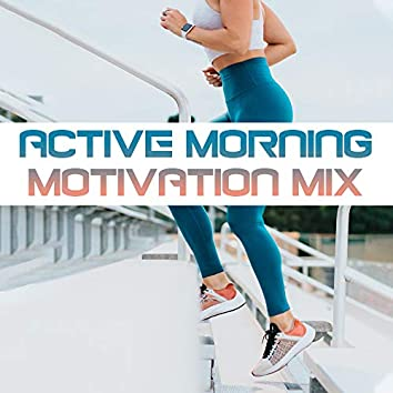 Active Morning Motivation Mix: 15 Chillout Dynamic Tracks for Workout & Jogging, Fresh Music 2019