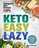 Keto Easy Lazy: Delicious, Quick, Healthy, and Easy to Follow Recipes (Ketogenic Diet Recipes 100%)