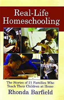 Real-Life Homeschooling: The Stories of 21 Families Who Teach Their Children at Home by [Rhonda Barfield]