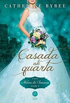 Casada até quarta - Noivas da semana - Livro 1 por [Catherine Bybee]