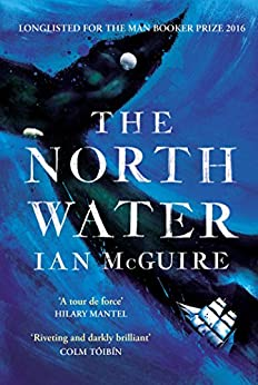 The North Water: Longlisted for the Man Booker Prize (171 POCHE) by [Ian McGuire]