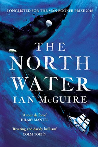 The North Water: Longlisted for the Man Booker Prize (English Edition)