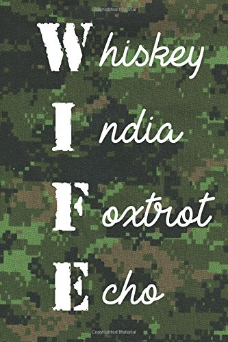WIFE Whiskey India Foxtrot Echo CadPat Notebook: Phonetic Alphabet Army Wife 150-page lined notebook