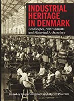 Industrial Heritage in Denmark: Landscapes, Environment and Historical Archeology