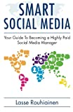 Smart Social Media: Your Guide To Becoming A Highly Paid Social Media Manager: Volume 1