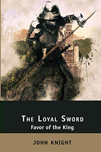 The Loyal Sword: Favor of the King. 3 Books in 1: The Right Hand, The Calling Wind, The Sealed Chamber