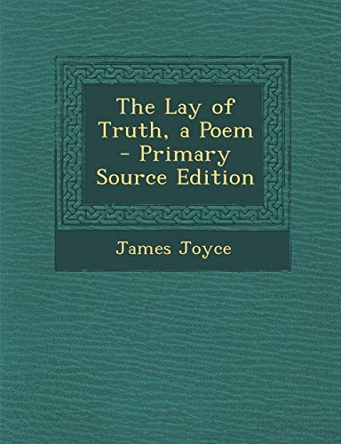 The Lay of Truth, a Poem - Primary Source Edition