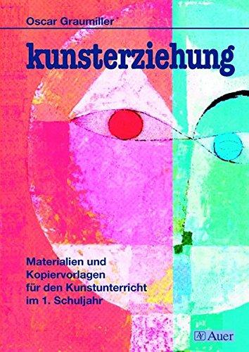 Kunsterziehung, Klasse 1: Materialien und Kopiervorlagen für den Kunstunterricht (Kunsterziehung Jahrgagsbände Grundschule)