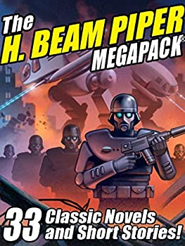 The H Beam Piper Megapack  33 Classic Science Fiction Novels and Short Stories