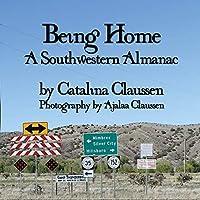 Being Home: A Southwestern Almanac