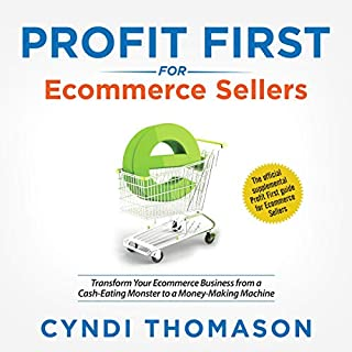 Profit First for Ecommerce Sellers     Transform Your Ecommerce Business from a Cash-Eating Monster to a Money-Making Machine              Written by:                                                                                                                                 Cyndi Thomason                               Narrated by:                                                                                                                                 Cyndi Thomason                      Length: 3 hrs and 45 mins     2 ratings     Overall 4.0