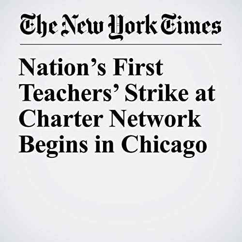 Nation's First Teachers' Strike at Charter Network Begins in Chicago audiobook cover art