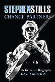 Stephen Stills: Change Partners: The Definitive Biography 2016