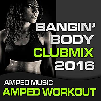 Bangin Body Club Mix 2016 (Amped Workout @ 136bpm)