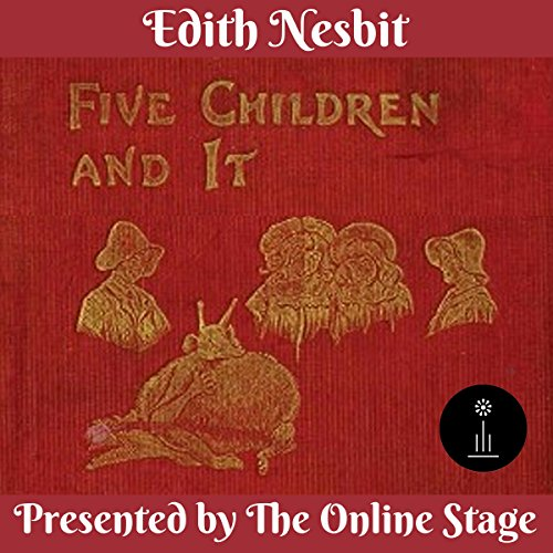 Five Children and It                   By:                                                                                                                                 Edith Nesbit                               Narrated by:                                                                                                                                 Cate Barratt,                                                                                        Charlotte Duckett,                                                                                        Libby Stephenson,                   and others                 Length: 5 hrs and 44 mins     3 ratings     Overall 4.3