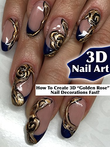 "3D Nail Art: How To Create 3D ""Golden Rose"" Nail Decorations Fast?"