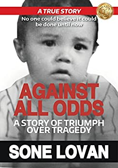 Against All Odds: A Story Of Triumph Over Tragedy by [Sone Lovan]