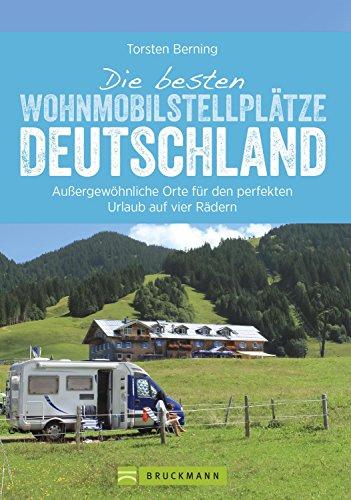 Die besten Wohnmobilstellplätze Deutschland: Reiseführer Wohnmobil: Wohnmobilisten im Glück. Deutschlands schönste Stellplätze. Glamping, Natur und Abenteuer.