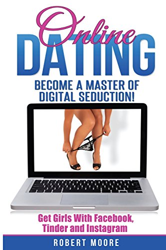 Online Dating: Online Dating Training - Become a Master of Digital Seduction! Get Girls with Facebook, Tinder & Instagram