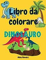 Libro da colorare dinosauro: Libro da colorare per tutti i bambini che amano i dinosauri/colorare immagini con dinosauri e altri elementi /per bambini di 3-6 anni