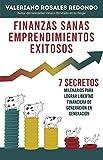 Finanzas Sanas Emprendimientos Exitosos: 7 secretos milenarios para lograr libertad financiera de generación en generación