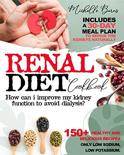 Renal Diet Cookbook: How Can I Improve my Kidney Function to Avoid Dialysis? + 150 Healthy & Delicious Recipes Only Low Sodium, Low Potassium. Includes ... Plan to Repair the Kidneys (English Edition)
