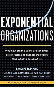 [Salim Ismail, Michael S. Malone, Yuri van Geest, Peter H. Diamandis]のExponential Organizations: Why new organizations are ten times better, faster, and cheaper than yours (and what to do about it) (English Edition)