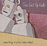 Something to Write Home About (10th Anniversary ed - he Get Up Kids