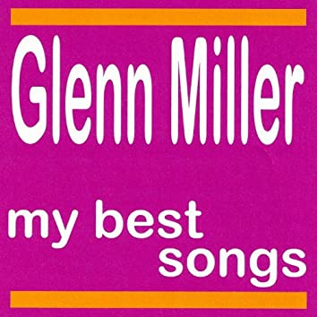 My Best Songs - Glenn Miller and His Orchestra