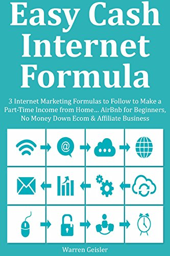 EASY CASH INTERNET FORMULA: 3 Internet Marketing Formulas to Follow to Make a Part-Time Income from Home… AirBnb for Beginners, No Money Down Ecom & Affiliate Business (English Edition)
