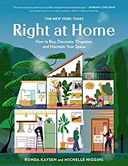 The New York Times: Right at Home: How to Buy, Decorate, Organize and Maintain Your Space by [Ronda Kaysen, Michelle Higgins]
