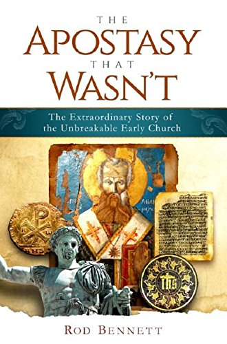 Compare Textbook Prices for The Apostasy That Wasn't: The Extraordinary Story of the Unbreakable Early Church  ISBN 9781941663493 by Rod Bennett