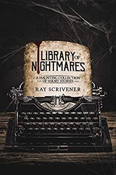Library of Nightmares (The Tormented Treasury Book 1) by [Ray Scrivener]