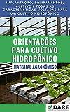 Cultivo Hidropônico: Entenda o que é essa técnica e como aplica-lá. (Portuguese Edition)
