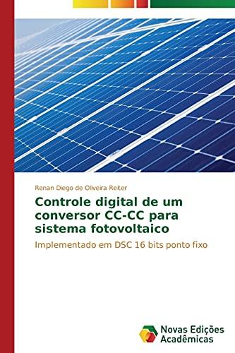 Controle Digital de Um Conversor CC-CC Para Sistema Fotovoltaico: Implementado em DSC 16 bits ponto fixo