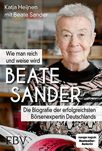 Beate Sander - Wie man reich und weise wird: Die Biografie der erfolgreichsten Börsenexpertin Deutschlands