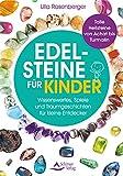 Edelsteine für Kinder: Wissenswertes, Spiele und Traumgeschichten für kleine Entdecker - Tolle Heilsteine von Achat bis Turmalin